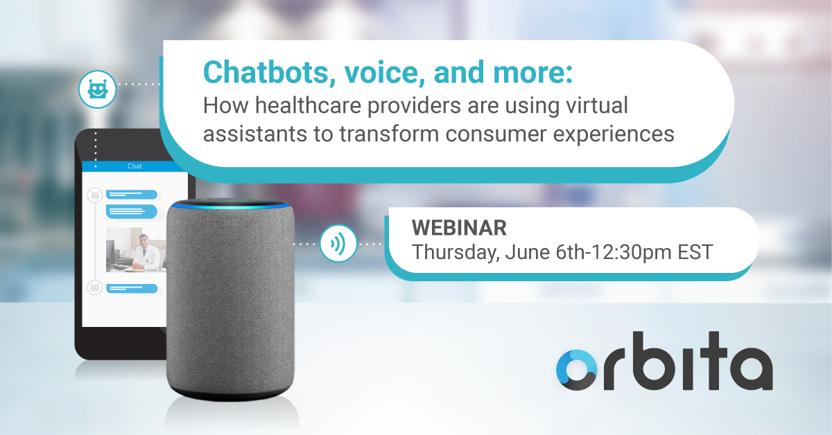 Orbita webinar - Chatbots, voice, and more: How healthcare providers are using virtual assistants to transform consumer experiences