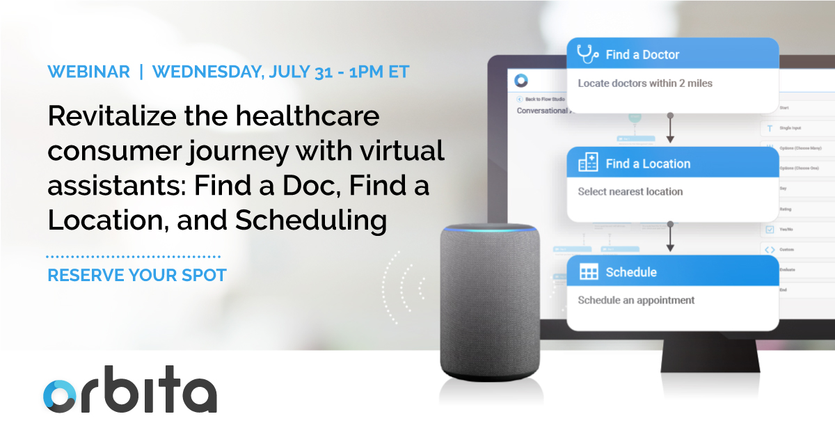 Orbita July Webinar: Revitalize the healthcare consumer journey with virtual assistants: Find a Doc, Find a Location, and Scheduling